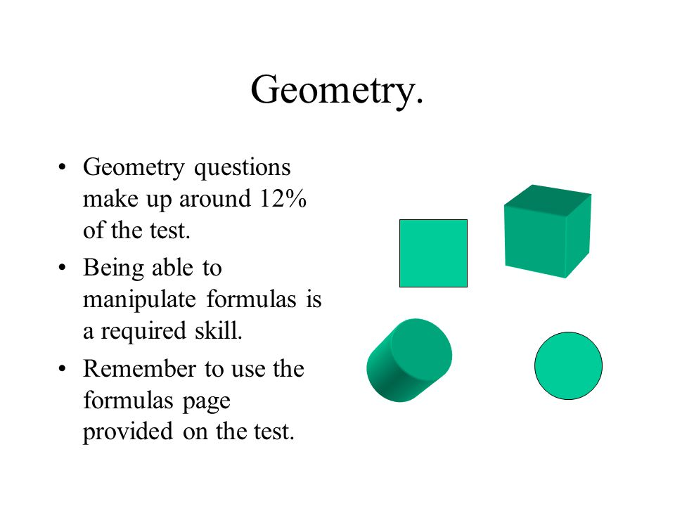 Geometry. Geometry questions make up around 12% of the test.
