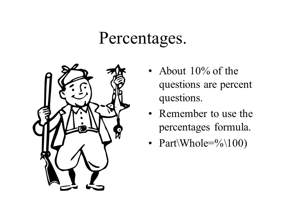 Percentages. About 10% of the questions are percent questions.