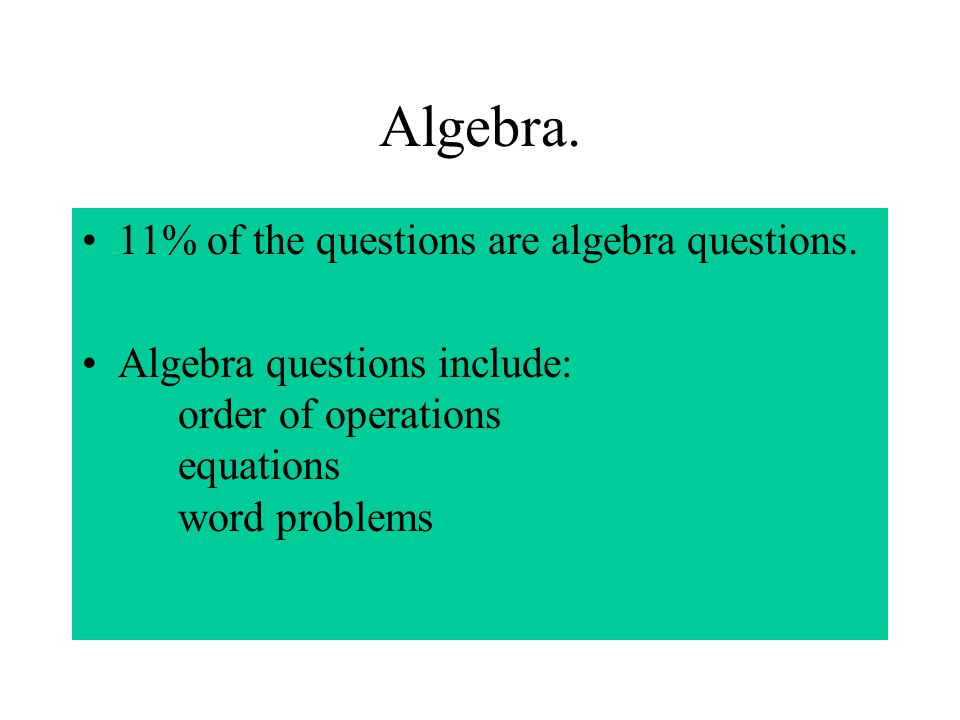 Algebra. 11% of the questions are algebra questions.