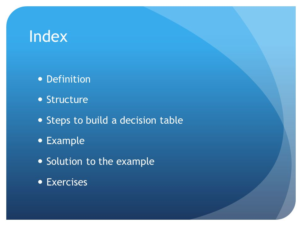 Index Definition Structure Steps to build a decision table Example