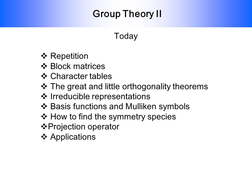 Group Theory II Today Repetition Block matrices Character tables