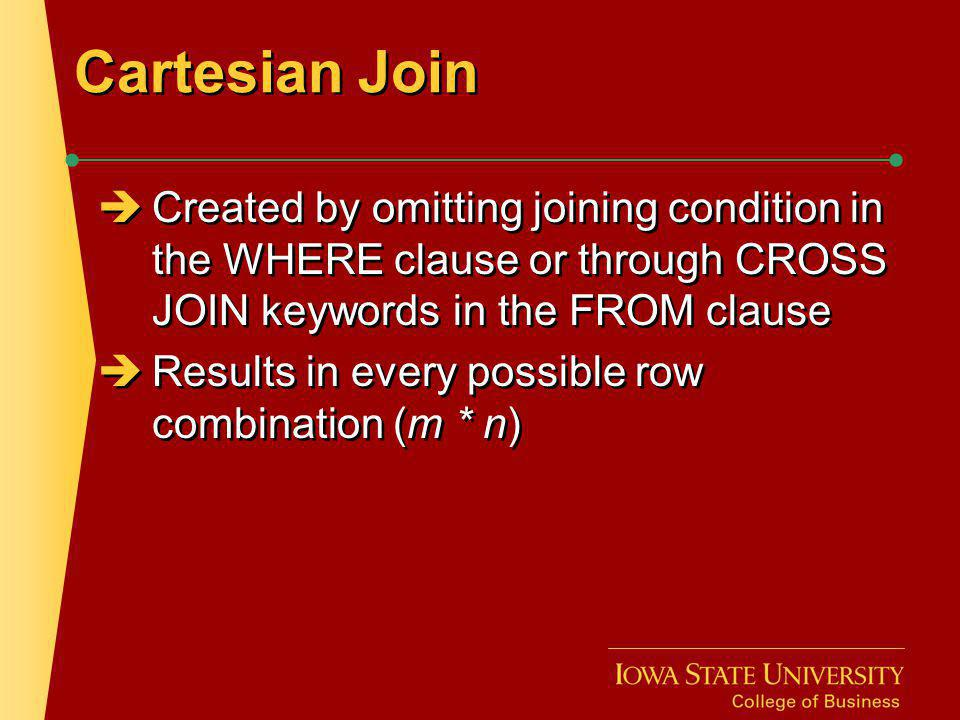 Cartesian Join Created by omitting joining condition in the WHERE clause or through CROSS JOIN keywords in the FROM clause.