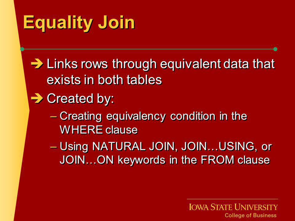 Equality Join Links rows through equivalent data that exists in both tables. Created by: Creating equivalency condition in the WHERE clause.