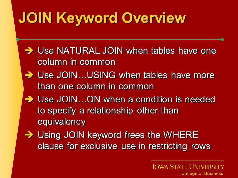 JOIN Keyword Overview Use NATURAL JOIN when tables have one column in common. Use JOIN…USING when tables have more than one column in common.