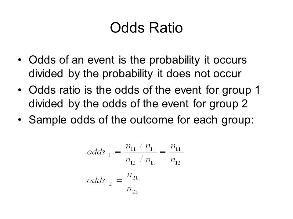Odds Ratio Odds of an event is the probability it occurs divided by the probability it does not occur.