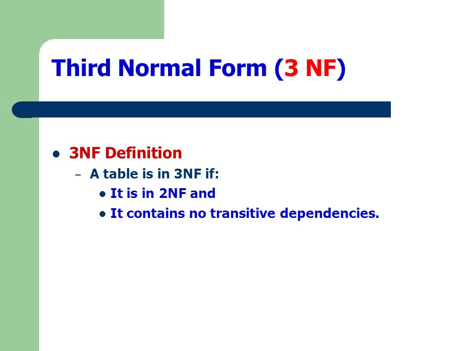 Third Normal Form (3 NF) 3NF Definition A table is in 3NF if: