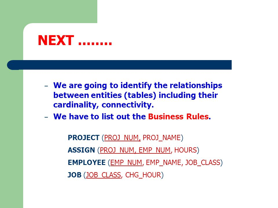 NEXT ........ We are going to identify the relationships between entities (tables) including their cardinality, connectivity.