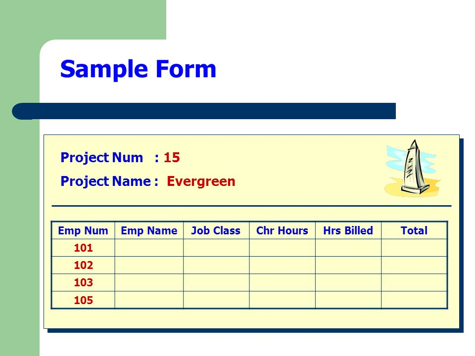 Sample Form Project Num : 15 Project Name : Evergreen Emp Num Emp Name