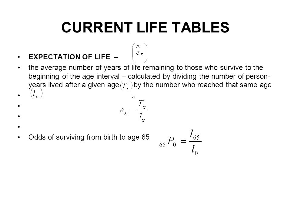 CURRENT LIFE TABLES EXPECTATION OF LIFE –
