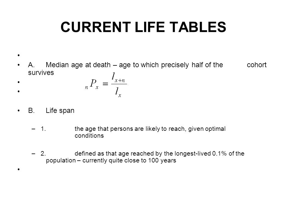CURRENT LIFE TABLES A. Median age at death – age to which precisely half of the cohort survives.