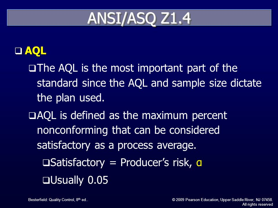 ANSI/ASQ Z1.4 AQL. The AQL is the most important part of the standard since the AQL and sample size dictate the plan used.