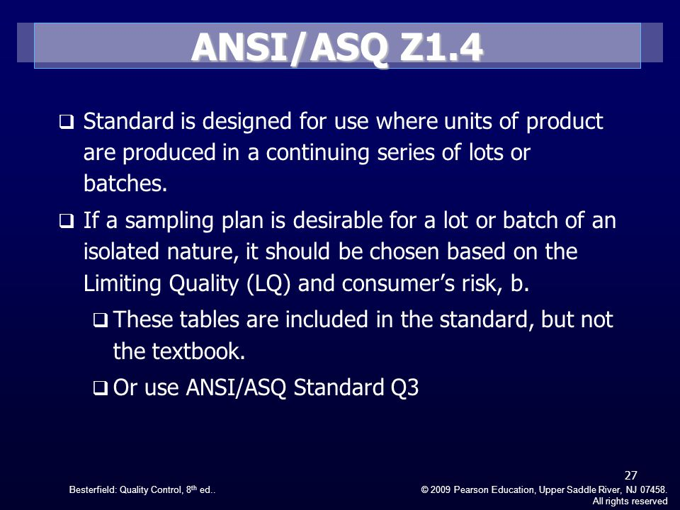 ANSI/ASQ Z1.4 Standard is designed for use where units of product are produced in a continuing series of lots or batches.