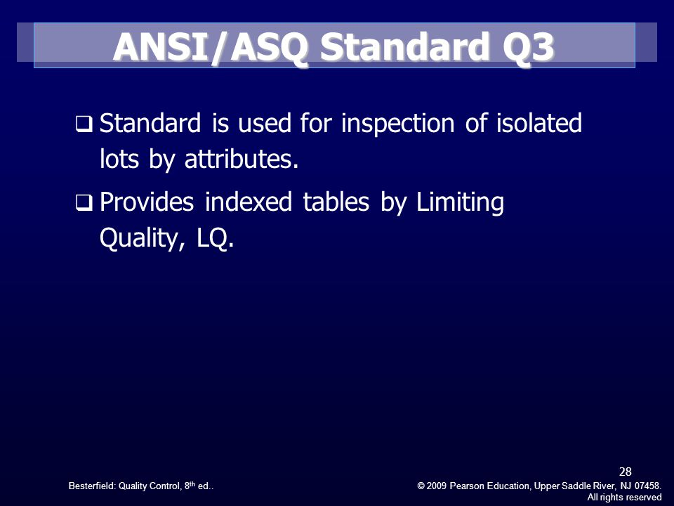 ANSI/ASQ Standard Q3 Standard is used for inspection of isolated lots by attributes. Provides indexed tables by Limiting Quality, LQ.