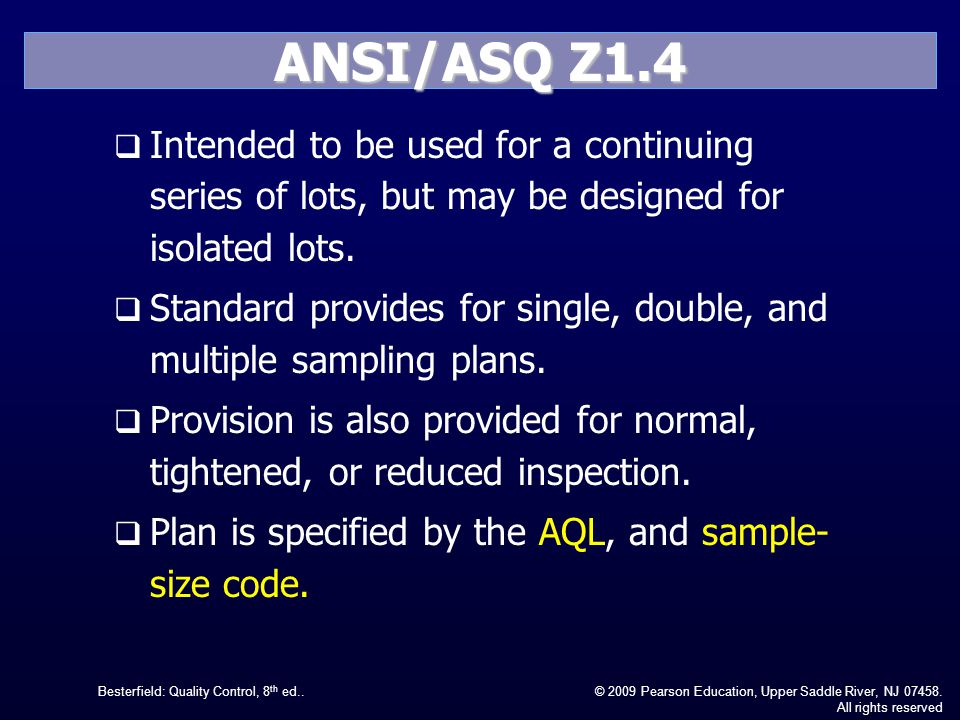 ANSI/ASQ Z1.4 Intended to be used for a continuing series of lots, but may be designed for isolated lots.