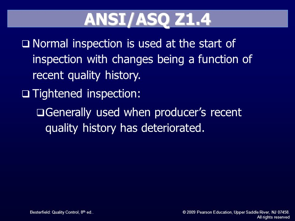 ANSI/ASQ Z1.4 Normal inspection is used at the start of inspection with changes being a function of recent quality history.