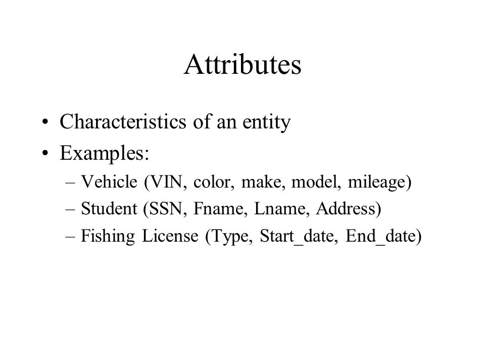 Attributes Characteristics of an entity Examples: