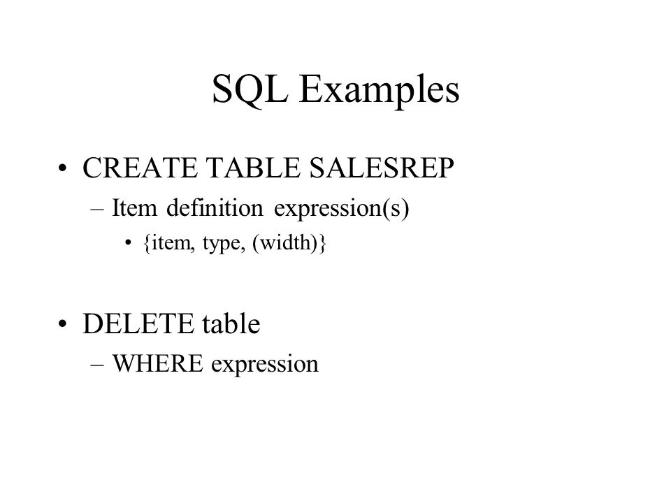 SQL Examples CREATE TABLE SALESREP DELETE table