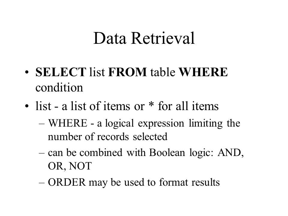 Data Retrieval SELECT list FROM table WHERE condition
