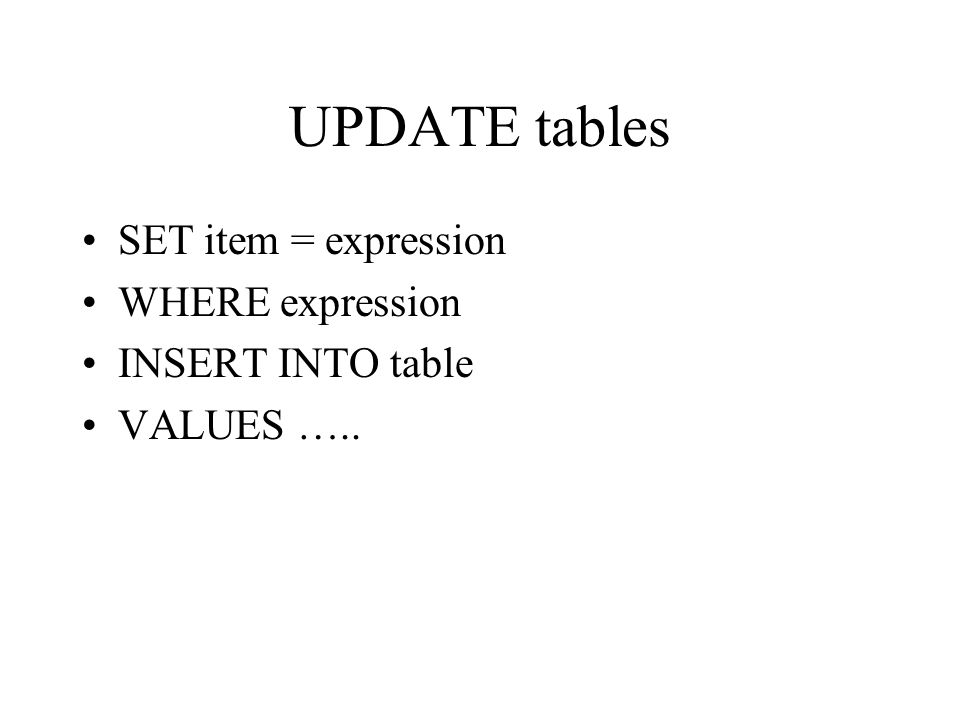 UPDATE tables SET item = expression WHERE expression INSERT INTO table
