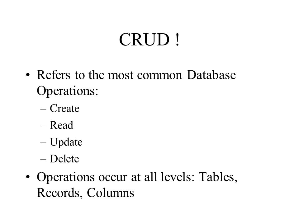 CRUD ! Refers to the most common Database Operations: