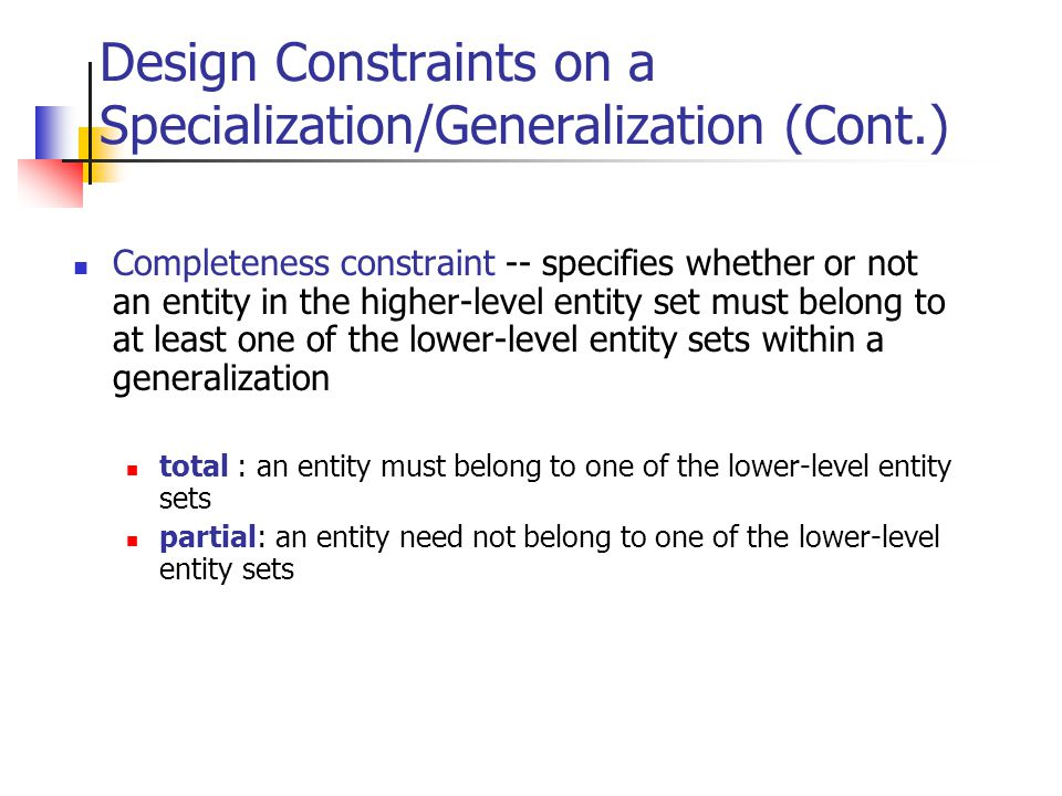 Design Constraints on a Specialization/Generalization (Cont.)