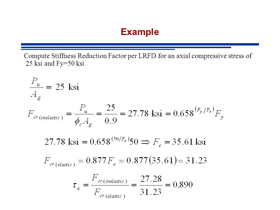 Example Compute Stiffness Reduction Factor per LRFD for an axial compressive stress of 25 ksi and Fy=50 ksi.