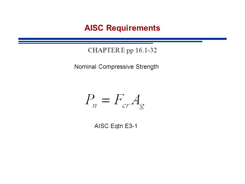 AISC Requirements CHAPTER E pp 16.1-32 Nominal Compressive Strength