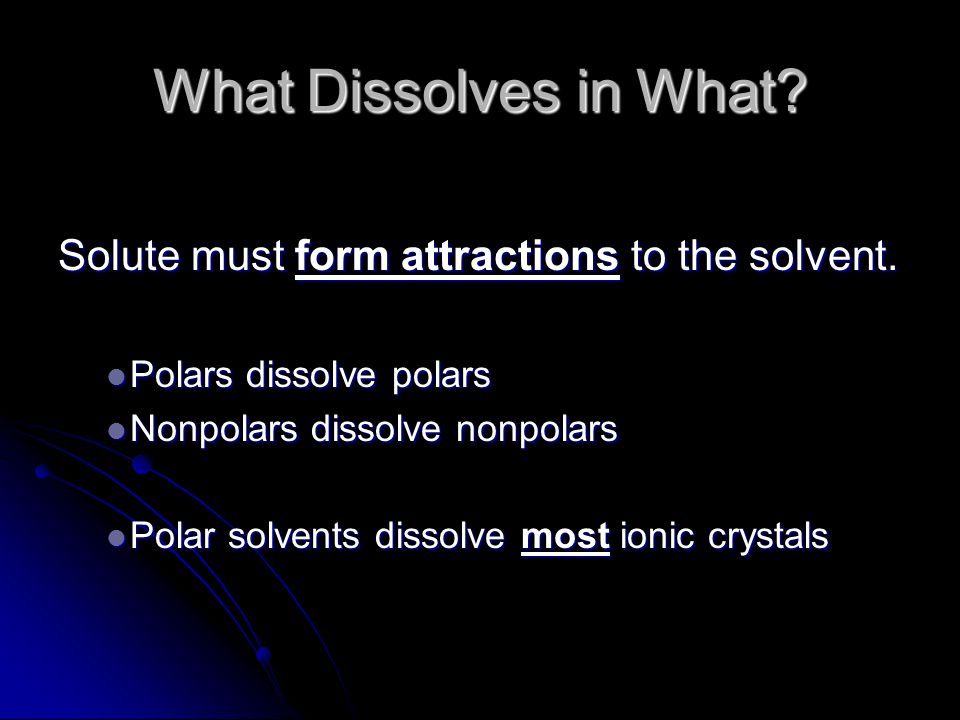 What Dissolves in What Solute must form attractions to the solvent.
