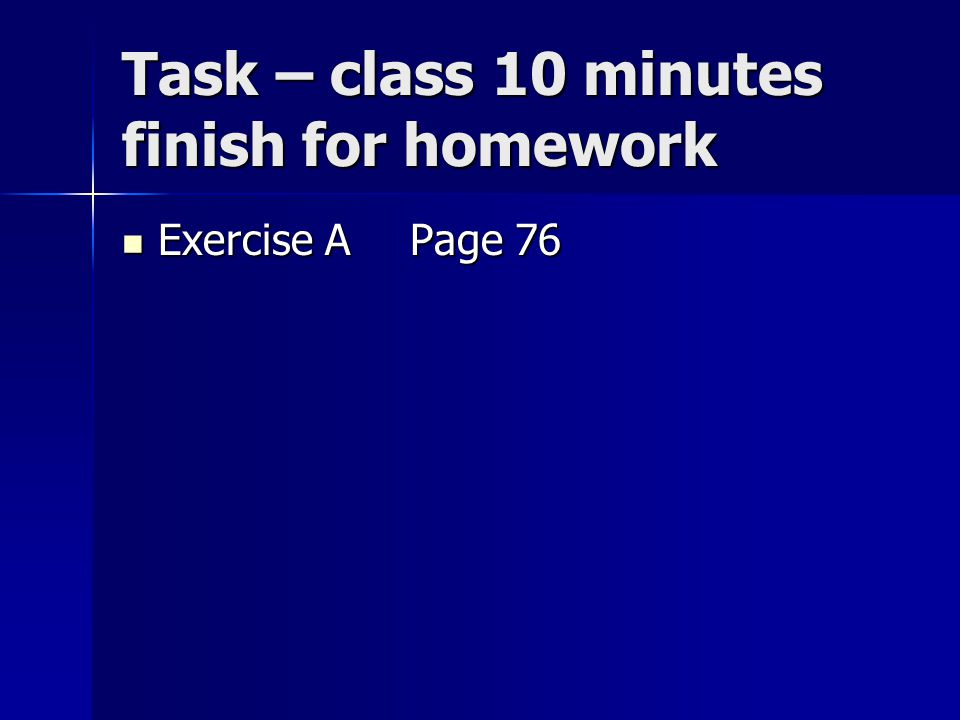Task – class 10 minutes finish for homework