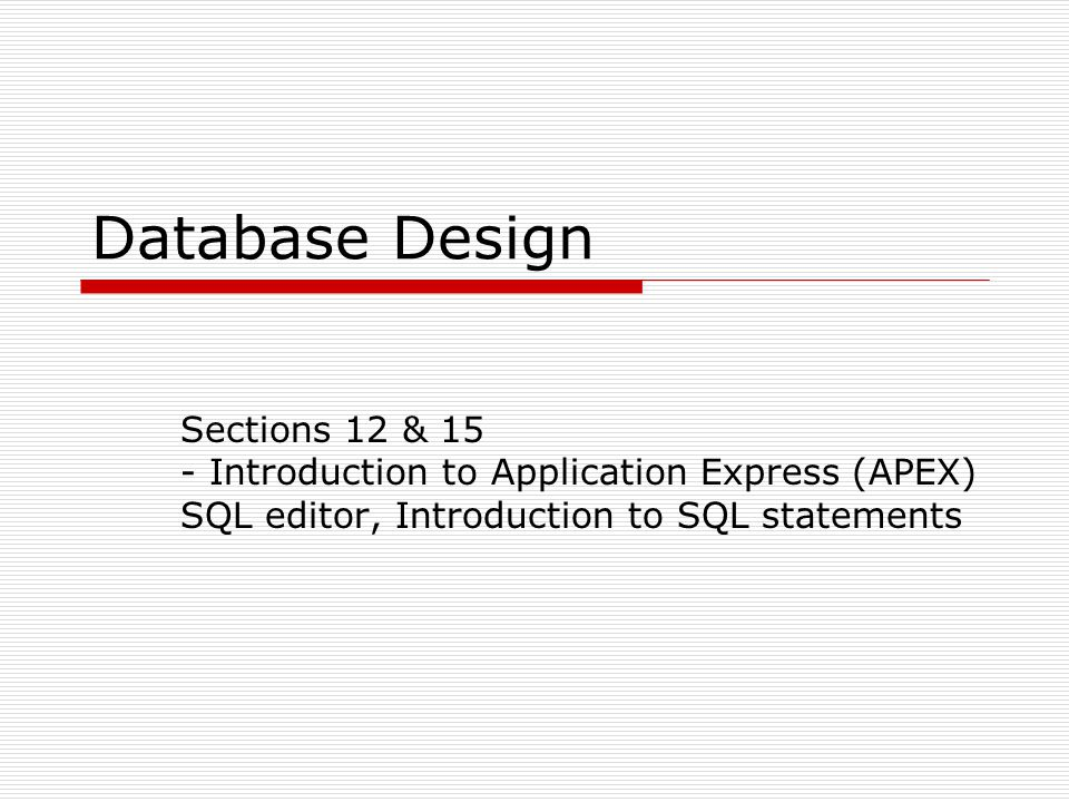 Database Design Sections 12 & 15 - Introduction to Application Express (APEX) SQL editor, Introduction to SQL statements.