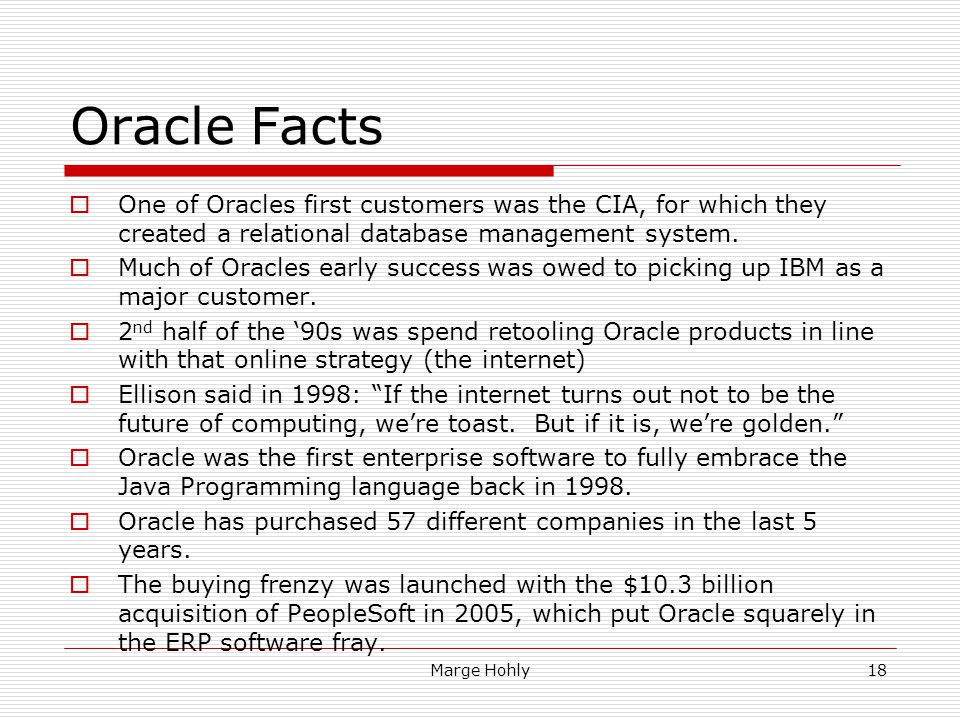 Oracle Facts One of Oracles first customers was the CIA, for which they created a relational database management system.