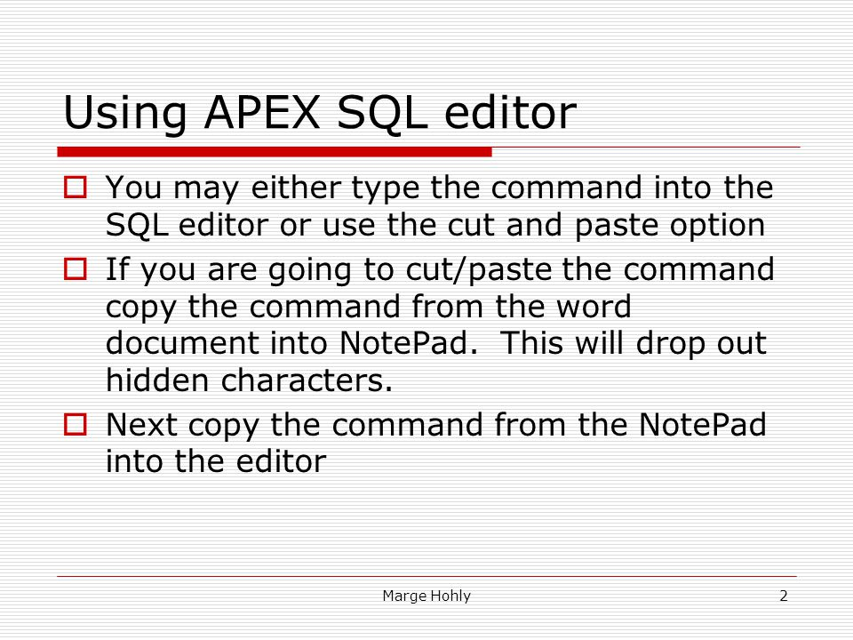 Using APEX SQL editor You may either type the command into the SQL editor or use the cut and paste option.