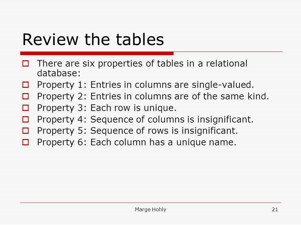 Review the tables There are six properties of tables in a relational database: Property 1: Entries in columns are single-valued.