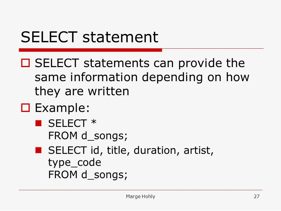SELECT statement SELECT statements can provide the same information depending on how they are written.