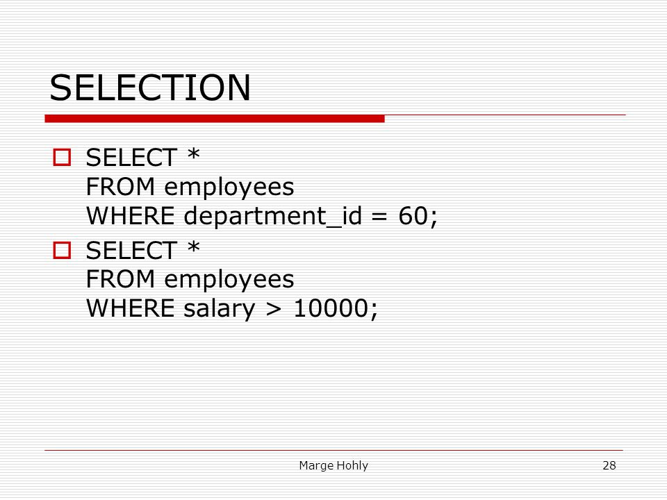 SELECTION SELECT * FROM employees WHERE department_id = 60;