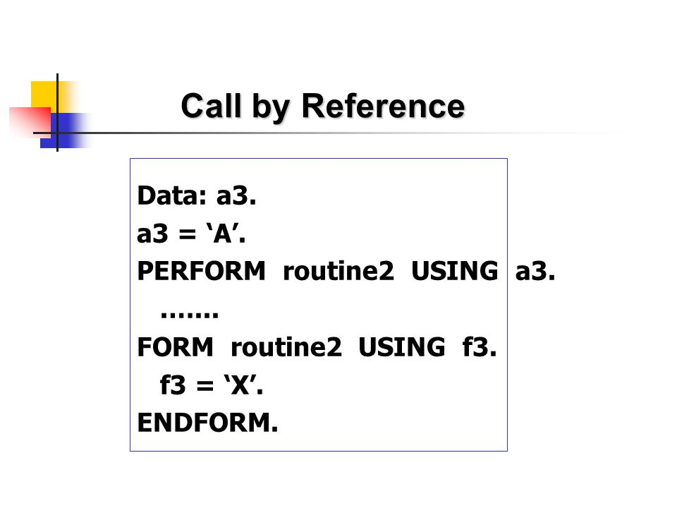 Call by Reference Data: a3. a3 = 'A'. PERFORM routine2 USING a3. .…...