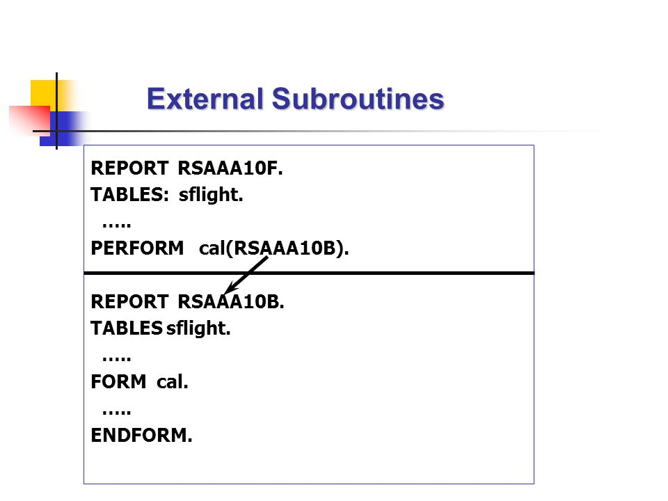 External Subroutines REPORT RSAAA10F. TABLES: sflight. …..