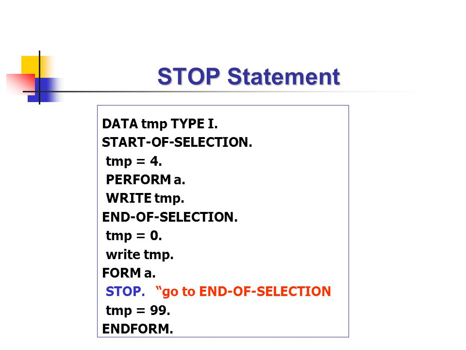 STOP Statement DATA tmp TYPE I. START-OF-SELECTION. tmp = 4.