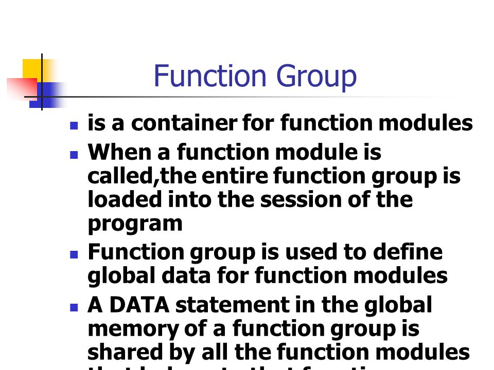 Function Group is a container for function modules