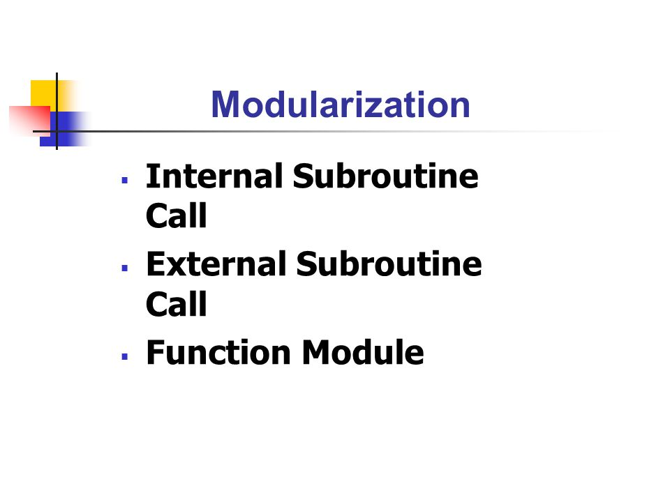 Modularization Internal Subroutine Call External Subroutine Call