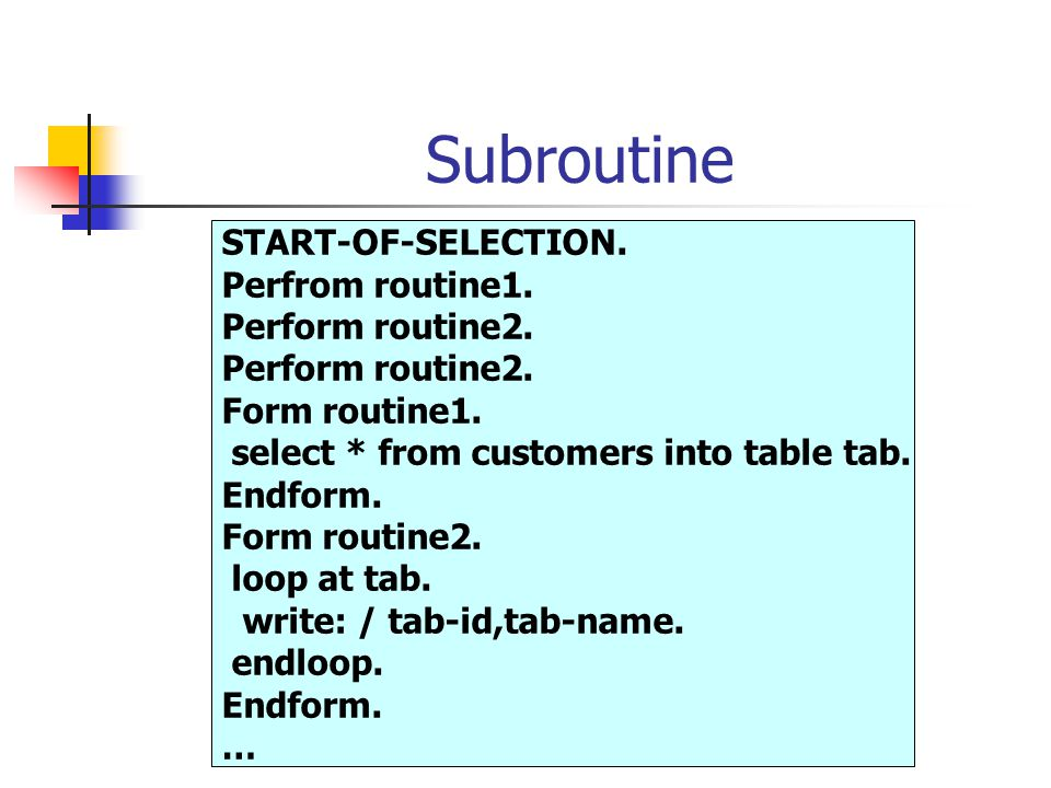 Subroutine START-OF-SELECTION. Perfrom routine1. Perform routine2.