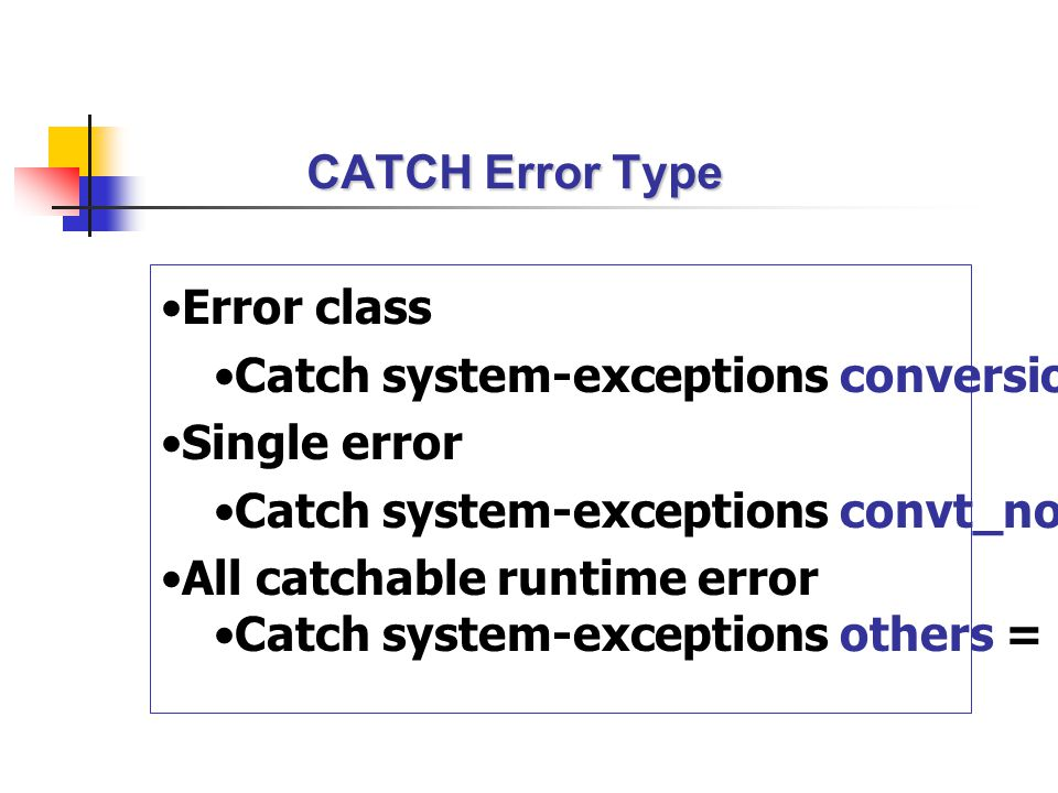 CATCH Error Type Error class. Catch system-exceptions conversion_errors = 1. Single error. Catch system-exceptions convt_no_number = 1.