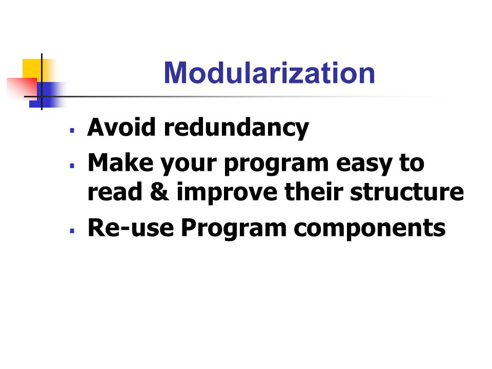 Modularization Avoid redundancy