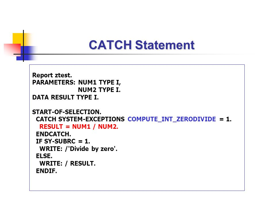 CATCH Statement Report ztest. PARAMETERS: NUM1 TYPE I, NUM2 TYPE I.