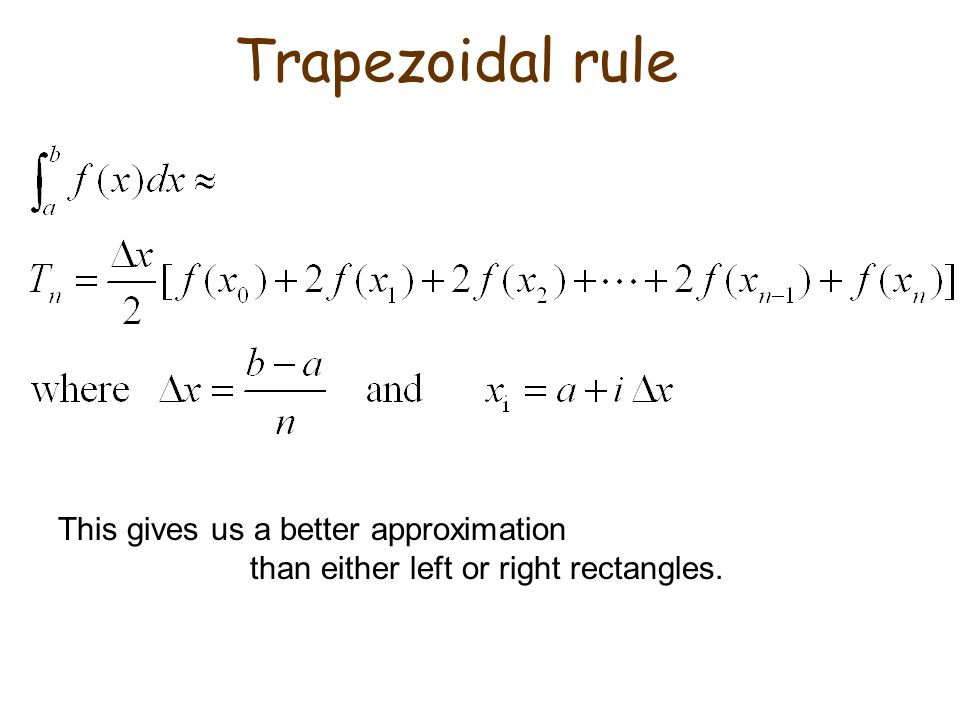 Trapezoidal rule This gives us a better approximation