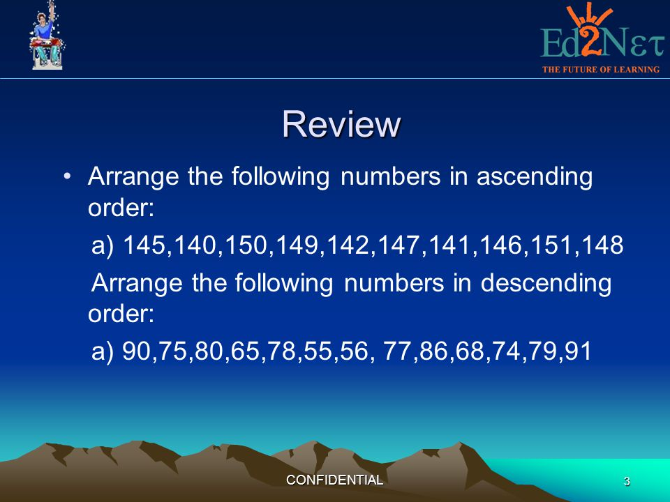 Review Arrange the following numbers in ascending order: