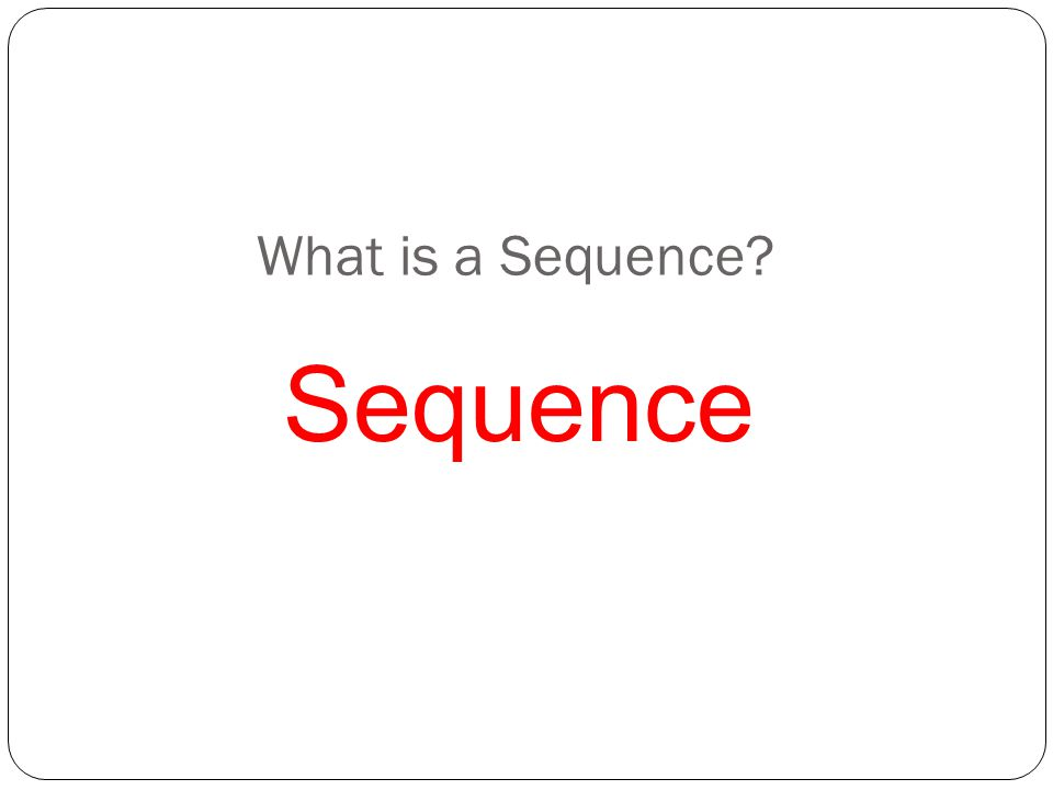 What is a Sequence Sequence