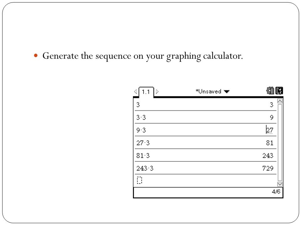 Generate the sequence on your graphing calculator.