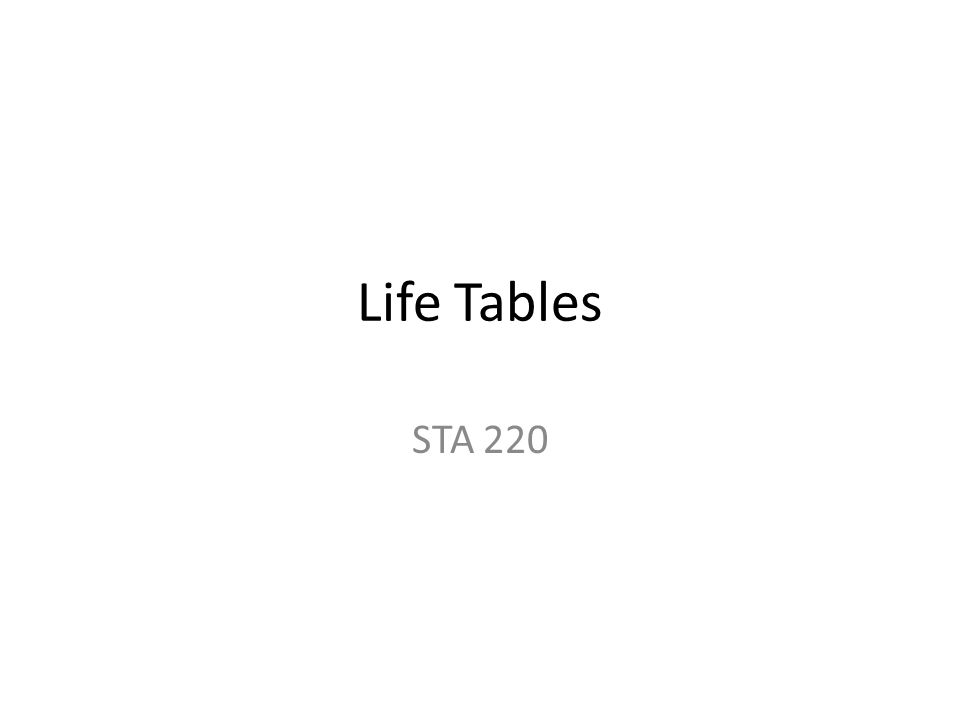 Life Tables STA 220