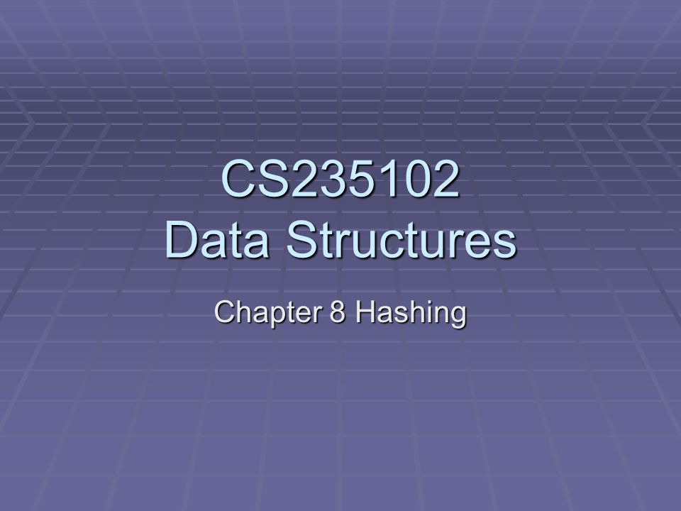 CS235102 Data Structures Chapter 8 Hashing